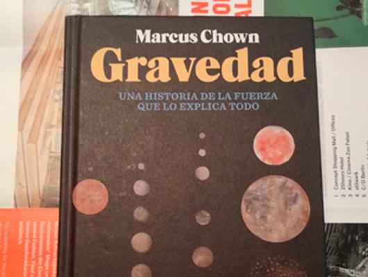 """Gravedad. """"Una historia de la fuerza que lo explica todo"""" – Marcus Chown"""
