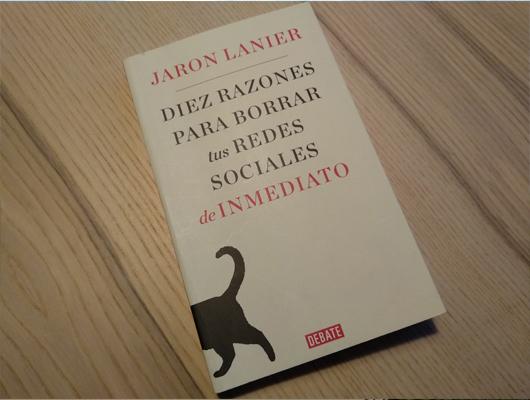 DIEZ RAZONES PARA BORRAR TUS REDES SOCIALES DE INMEDIATO - de Jaron Lanier