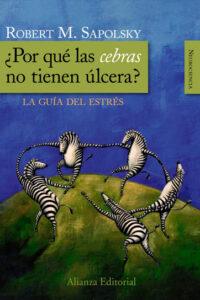 ¿Por qué las cebras no tienen ulcera?: La guia del estres de Robert Sapolsky