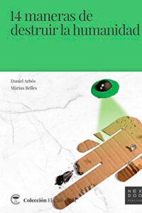 14 maneras de destruir la humanidad - Daniel Arbós