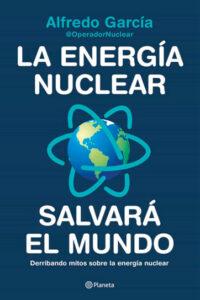 La energía nuclear salvará el mundo - Alfredo García, @OperadorNuclear