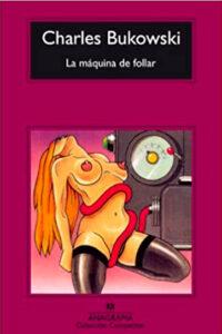 La máquina de follar - Charles Bukowski