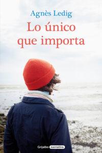 Lo único que importa - Agnès Ledig