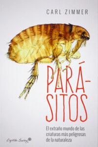 Parásitos. El extraño mundo de las criaturas más peligrosas de la naturaleza