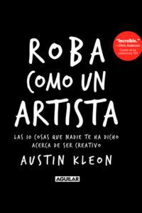 Roba como un artista: Las 10 cosas que nadie te ha dicho acerca de ser creativo