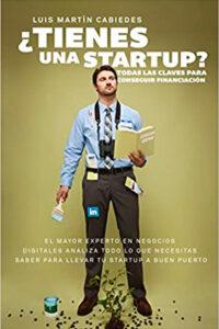 ¿Tienes una startup? : todas las claves para conseguir financiación - Luis Martín Cabiedes