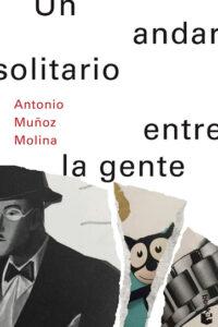 Un andar solitario entre la gente - Antonio Muñoz Molina