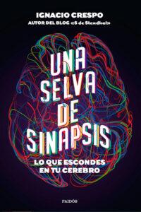 Una selva de sinapsis: Lo que escondes en tu cerebro - Ignacio Crespo
