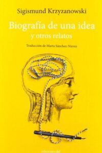 Biografía de una idea y otros relatos - Sigismund Krzyzanowski