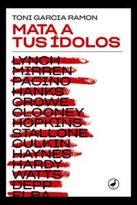 Mata a tus ídolos - Toni Garcia