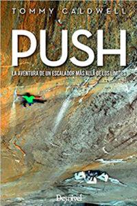Push. La aventura de un escalador más allá de los límites - Tommy Caldwell