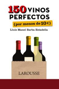 150 vinos perfectos (por menos de 10 euros) -  Lluís Manel Barba Estadella