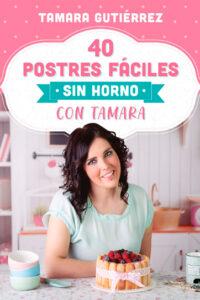 40 postres fáciles sin horno con Tamara - Tamara Gutiérrez