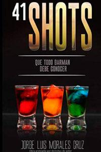 41 shots: Que todo barman debe saber - Jorge Luis Morales Cruz
