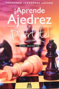 Aprende ajedrez y diviértete!: Nivel iniciación - Francisco Fernández Lozano
