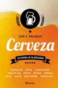 Cerveza: La bebida de la felicidad - Luis G. Balcells