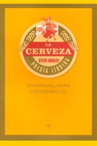 La cerveza... poesía líquida. Un manual para cervesiáfilos - Steve Huxley
