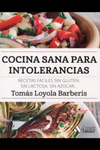 Cocina sana para intolerancias: Recetas fáciles sin gluten, sin lactosa, sin azúcar,.. - Tomás Loyola Barberis