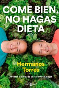 Come bien, no hagas dieta: Recetas deliciosas para sentirte mejor - Hermanos Torres