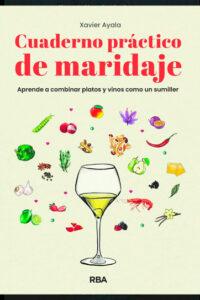 Cuaderno práctico de maridaje. Aprende a combinar platos y vinos como un sumiller -  Xavier Ayala