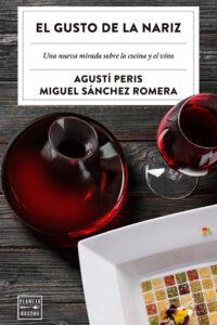 El gusto de la nariz: Una nueva mirada sobre la cocina y el vino -  Agustí Peris Bayes y Miguel Sánchez Romera