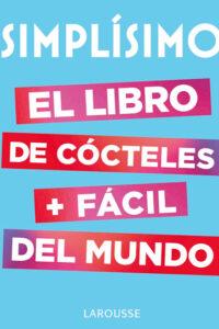 Simplísimo. El libro de cócteles más fácil del mundo -  Larousse Editorial