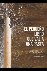El pequeño libro que valía una pasta: El perfecto manual de la mamma italiana - Alicia Mañas Aldaya