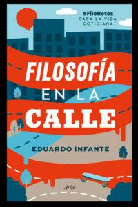 Filosofía en la calle: #FiloRetos para la vida cotidiana - Eduardo Infante