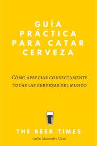 Guía práctica para catar cerveza: cómo apreciar correctamente todas las cervezas del mundo - Carlos Manosalva Uhart