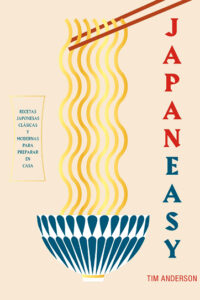 JapanEasy: Recetas japonesas clásicas y modernas para preparar en casa - Tim Anderson
