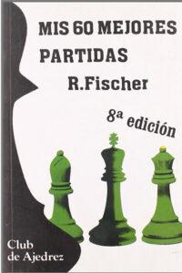 Mis 60 mejores partidas - Robert Fischer