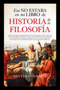 Eso no estaba en mi libro de Historia de la Filosofía - Santiago Navajas
