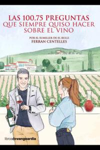 Las 100,75 preguntas que siempre quiso hacer sobre el vino - Ferran Centelles