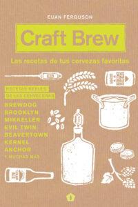 Craft Brew: Las recetas de tus cervezas favoritas - Euan Ferguson