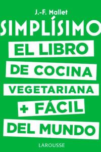 Simplísimo. El libro de cocina vegetariana + fácil del mundo - Jean-François Mallet